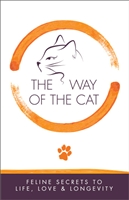 The Way Of The Cat - Feline Secrets to Life, Love & Longevity